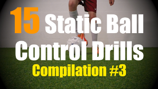 15 Static Ball Control Drills to improve your Ball Mastery Skills - Compilation #3